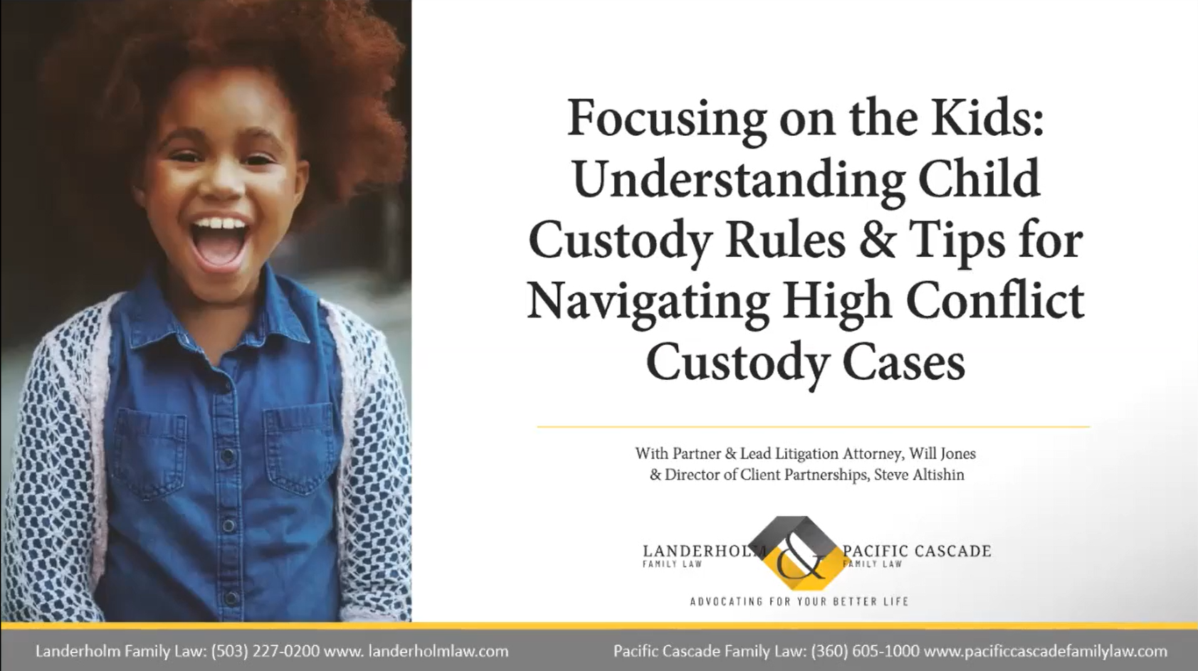 "Landerholm Family Law & Pacific Cascade Family Law's past webinar ""Focusing on the Kids: Understanding Child Custody Rules & Tips for Navigating High Conflict Custody Cases"" with Partner and Lead Litigation Attorney Will Jones and Director of Client Partnerships Steve Altishin"