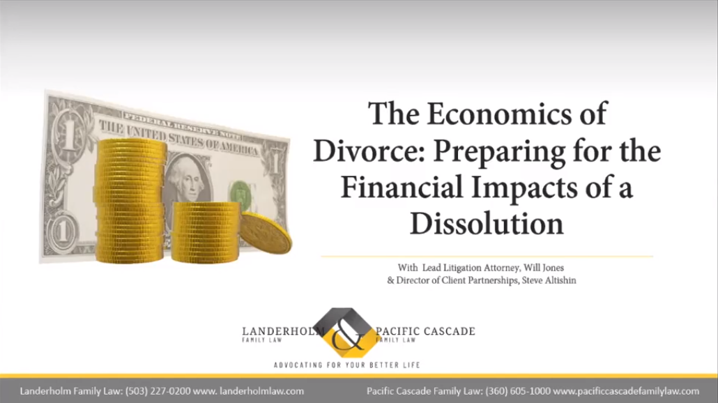 "Landerholm Family Law & Pacific Cascade Family Law's past webinar ""The Economics of Divorce: Preparing for the Financial Impacts of a Dissolution"" with Lead Litigation Attorney Will Jones and Director of Client Partnerships Steve Altishin"