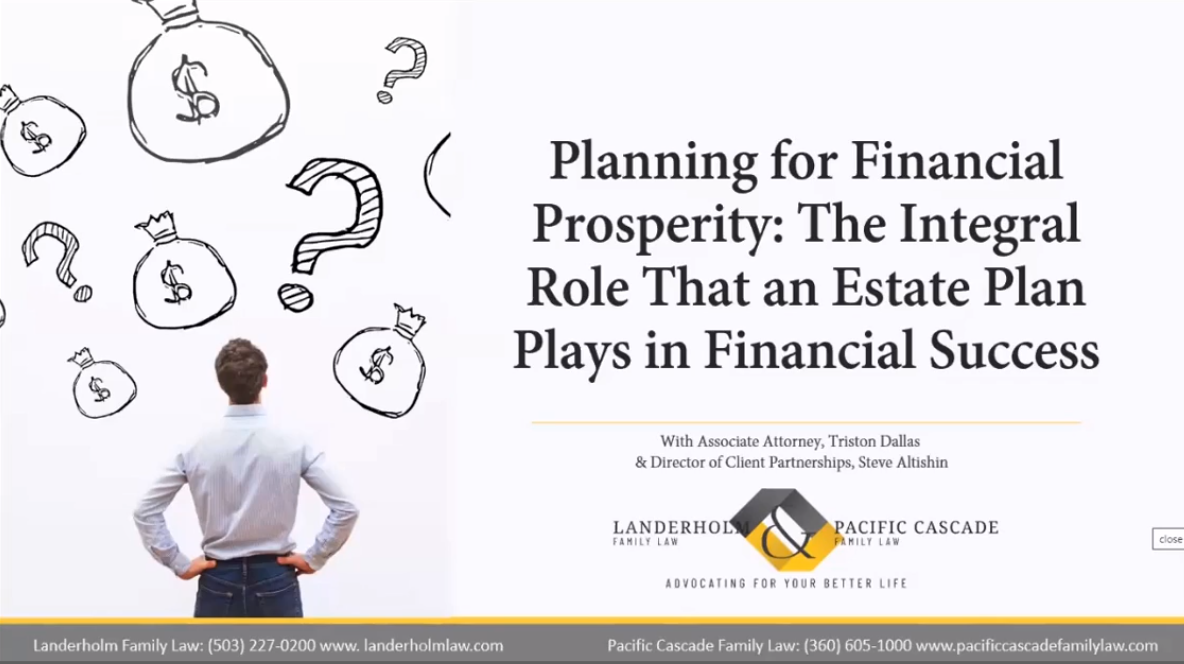 "Landerholm Family Law & Pacific Cascade Family Law's past webinar ""Planning for Financial Prosperity: The Integral Role That an Estate Plan Plays in Financial Success"" with Associate Attorney Triston Dallas and Director of Client Partnerships Steve Altishin"